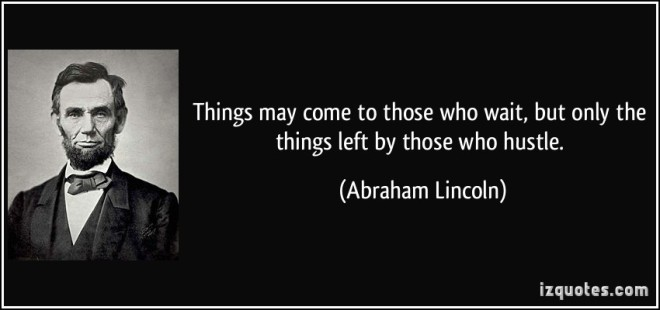quote-things-may-come-to-those-who-wait-but-only-the-things-left-by-those-who-hustle-abraham-lincoln-112717